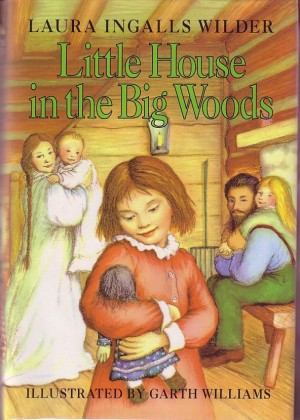 Little House in the Big Woods Laura Ingalls Wilder, Laura Ingalls Wilder; Illustrator-Garth Williams
