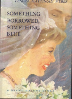 Something Borrowed, Something Blue Beany Malone Leonora Mattingly Weber, Lenora Mattingly Weber
