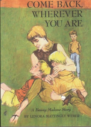 Image for Come Back, Wherever You Are Beany Malone Lenora Mattingly Weber