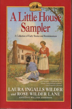 A Little House Sampler Little House On The Praire Review Copy A Collection of Early Stories and Reminiscences, Laura Ingalls Wilder