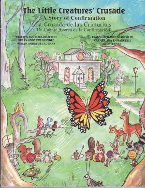 The Little Creatures' Crusade A Story of Confirmation, Susan A. Brindle; Miriam A. Lademan; Translator-Carmen A. Emmanuelli Klosterman