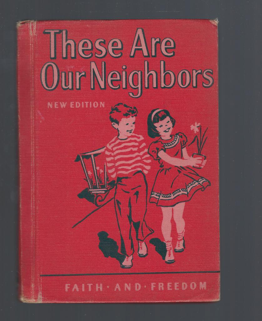 These Are Our Neighbors 1952 Faith and Freedom Reader, S.N.D., M.A. Sister M. Marguerite; Illustrator-Alcy and Malvern, Corinne, and Shepherd, Ralph Kendrick