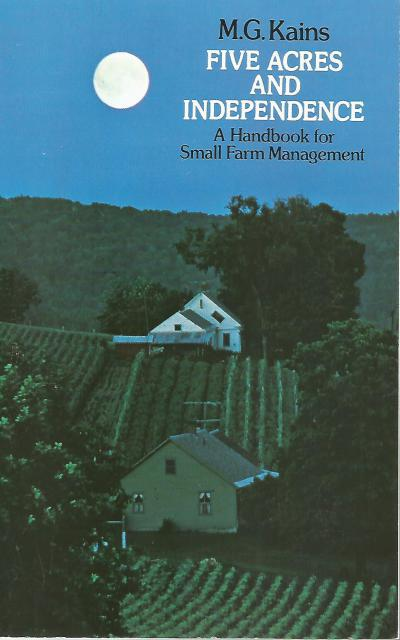 Five Acres and Independence: A Handbook for Small Farm Management, Maurice G. Kains; J. E. Oldfield [Introduction]
