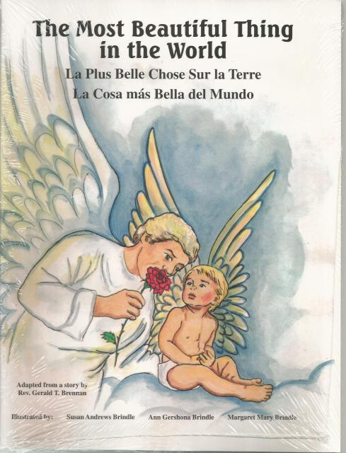 The Most Beautiful Thing in the World Precious Life Books, Gerald T. Brennan; Susan Andrews Brindle [Illustrator]; Margaret Mary Brindle [Illustrator]; Ann Gershona Brindle [Illustrator];