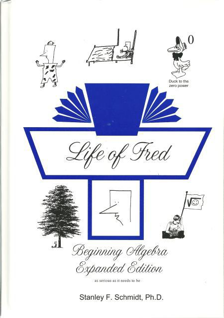 Life of Fred: Beginning Algebra Expanded Edition, Stanley F Schmidt, PhD