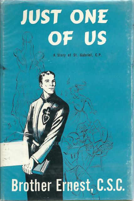 Just One of Us: A Story of Saint Gabriel, C.P. Dujarie Press 1956, Brother Ernest