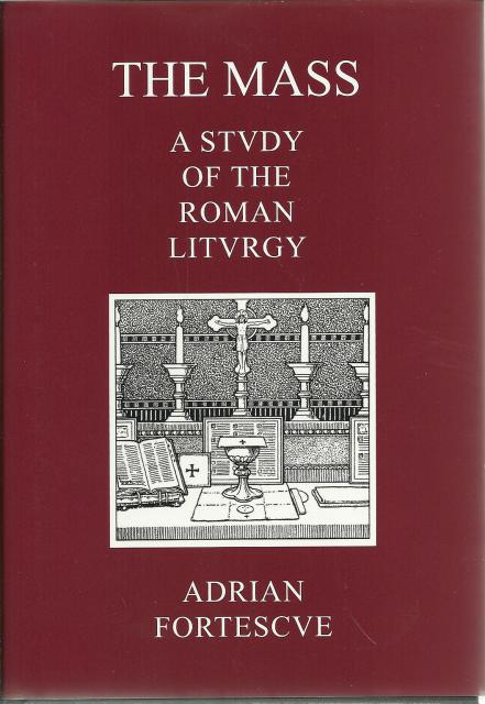 The Mass: A Study of The Roman Liturgy New HB, Adrian Fortescue