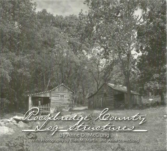 Rockbridge County Log Structures Lexington Virginia, Anne D. McClung; Photographer-Ellen M. Martin