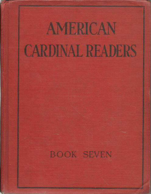 American Cardinal Readers for Catholic Parochial Schools: Book Seven 1926 OUT OF PRINT, T. Adrian Curtis, Editor