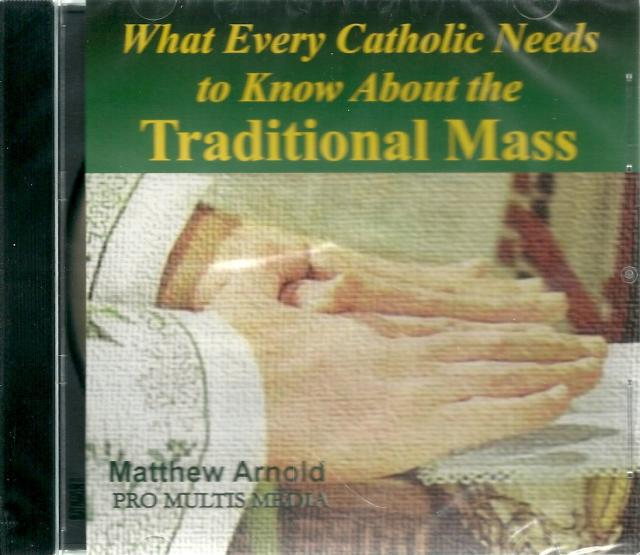 What Every Catholic Needs to Know About the Traditional Mass New Audio CD, Narrator-Matthew Arnold