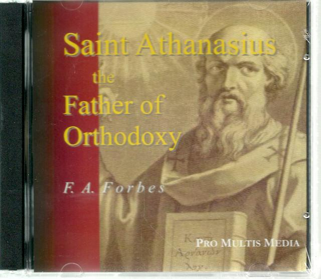 Saint Athanasius the Father of Orthodoxy (New Audio CD), F. A. Forbes; Narrator-Matthew Arnold