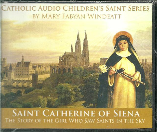 Saint Catherine of Siena: The Story of the Girl Who Saw Saints in the Sky, Mary Fabyan Windeatt