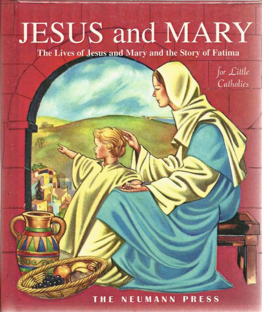 Jesus and Mary for Little Catholics Neumann Press New, Father Gales; Elizabeth Phelan; Sr. Mary St. Paul of Maryknoll; Eve Rouke; Illustrator-Bruno Frost; Illustrator-Steele Savage; Illustrator-Steffie Lerch; Illustrator-William de J. Rutherfoord