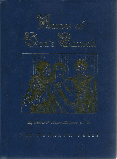 Heroes of God's Church 1931 New Neumann Press OOP, Fr. P. Henry Matimore