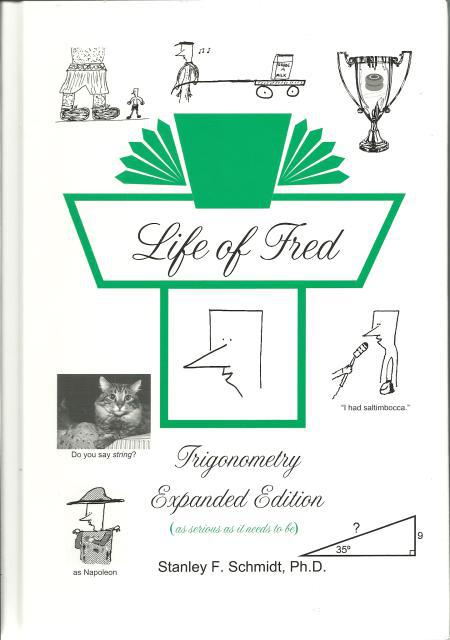 Life of Fred Trigonometry Expanded Edition, Dr Stanley F. Schmidt; Dr Stanley F. Schmidt