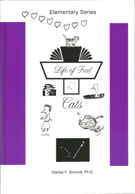 Life of Fred: Cats, Math As Serious As It Needs to Be, Elementary Math Book (Life of Fred, Volume 3), Stanley F. Schmidt; Ph.D.