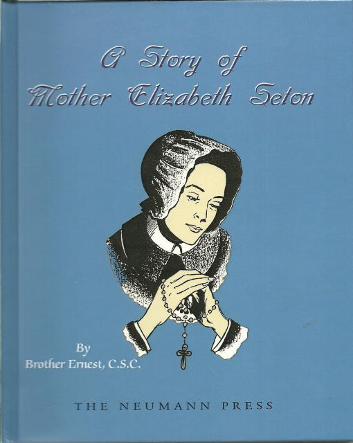 A Story of Mother Elizabeth Seton Dujarie Press HB OOP Neumann Press, Brother Ernest; C.S.C.; Illustrator-Carolyn Lee Jagodits