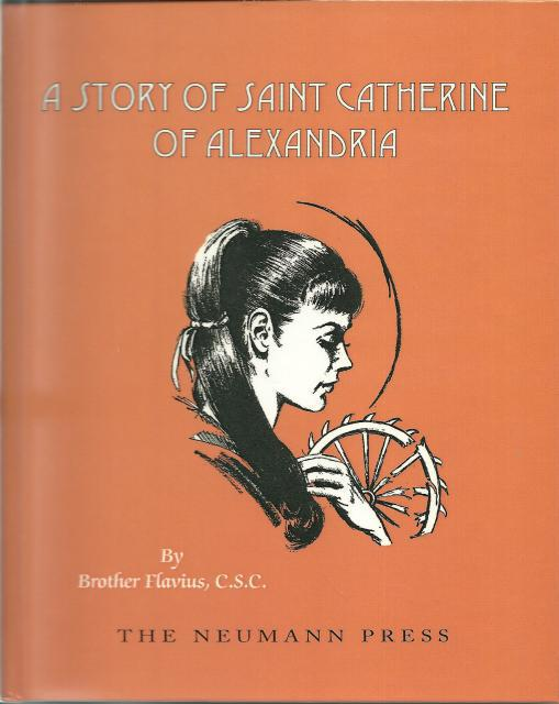 A Story of Saint Catherine of Alexandria Dujarie Press OOP Neumann Press, Brother Flavius, C.S.C.