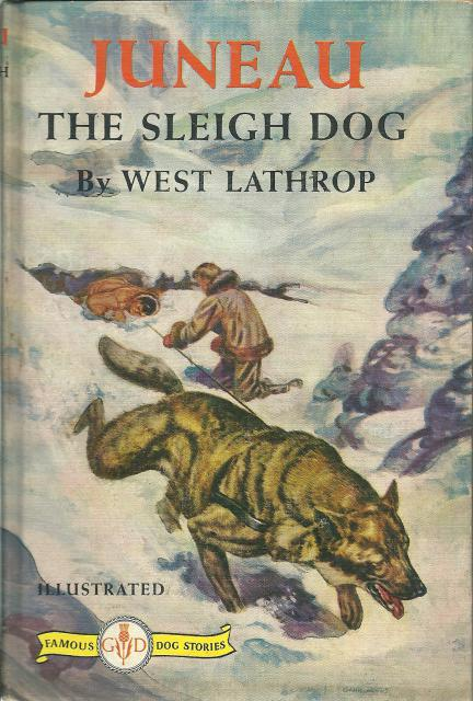Juneau The Sleigh Dog Famous Dog Stories PC, West Lathrop; Illustrator-Kurt Weise