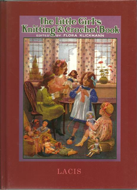 The Little Girl's Knitting & Crochet Book Edited by Flora Klickmann, Flora Klickmann [Editor]