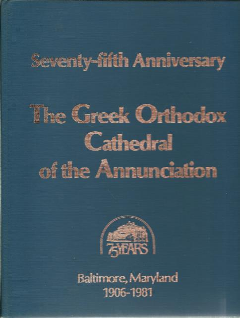 Seventy-Fifth Anniversary  The Greek Orthodox Cathedral of the Annunciation Baltimore, Maryland, Kiladis, Mary Bahadouris, Editor