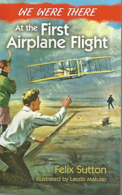 We Were There at the First Airplane Flight, Felix Sutton