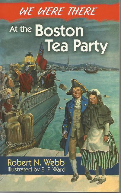 We Were There at the Boston Tea Party, Robert N. Webb