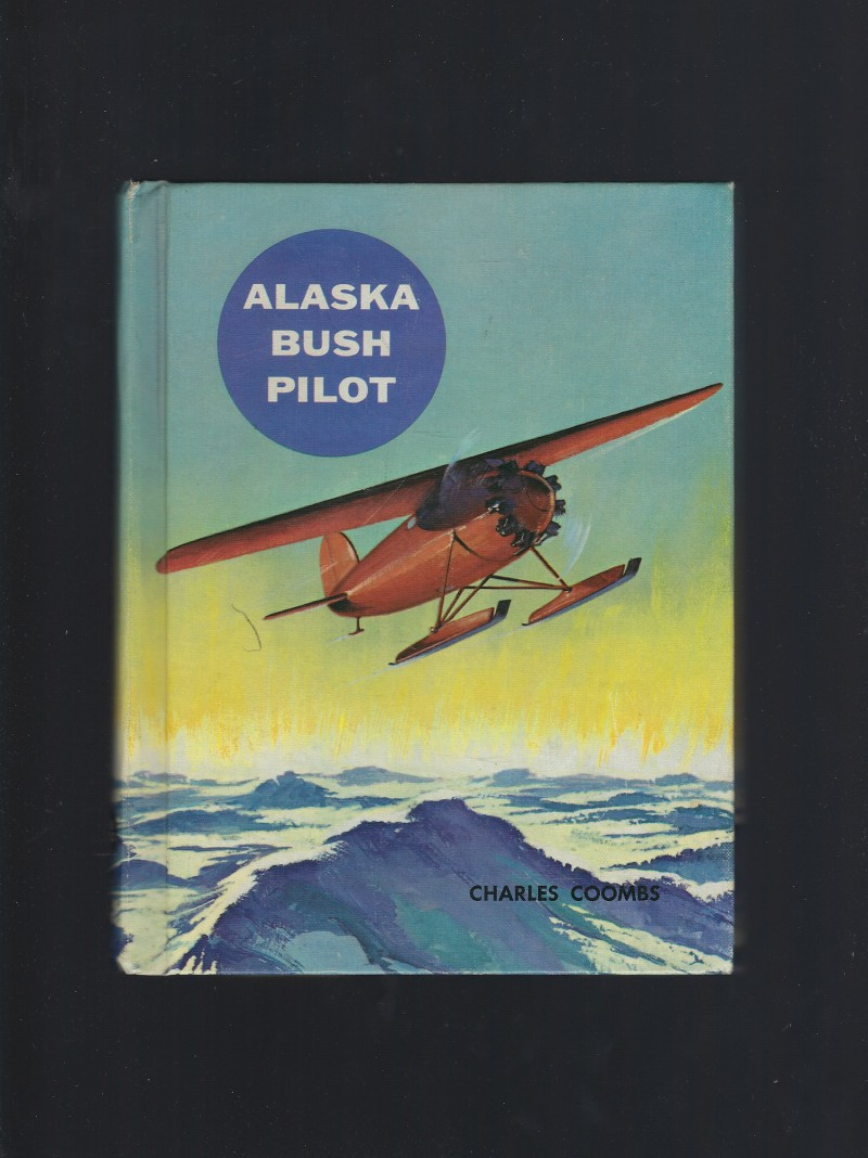 Alaska Bush Pilot (The American Adventure Series) 1963, Coombs, Charles Ira