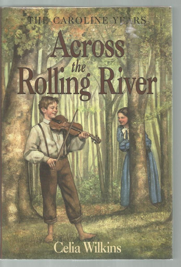 Across the Rolling River 1st Print Out of Print Hardback/Dust Jacket (Little House Caroline Years) Celia Wilkins 2001, Celia Wilkins