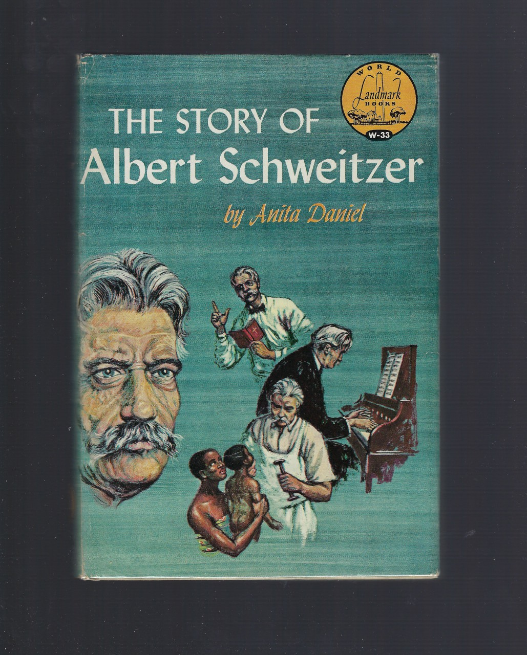 The Story of Albert Schweitzer World Landmark #33 HB/DJ, Anita Daniel; Illustrator-Erica Anderson; Illustrator-W. T. Mars