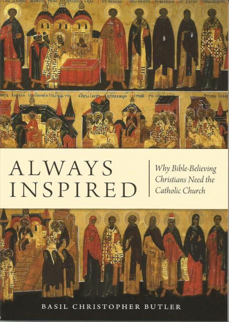 Always Inspired: Why Bible-Believing Christians Need the Catholic Church, Basil Christopher Butler