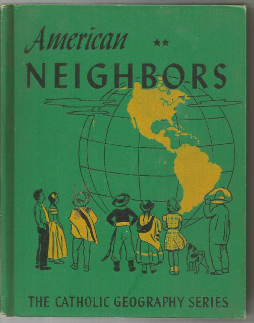 AMERICAN NEIGHBORS, North America - South America,   The Catholic Geography Series