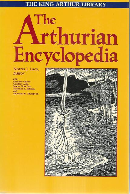 The Arthurian Encyclopedia (The King Arthur Library), Norris J. Lacy [Editor]