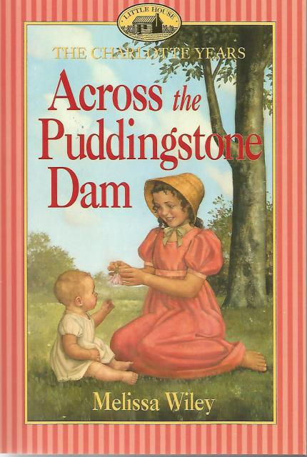 Across the Puddingstone Dam (Little House) OUT OF PRINT, Melissa Wiley, Andreasen, Dan [Illustrator]