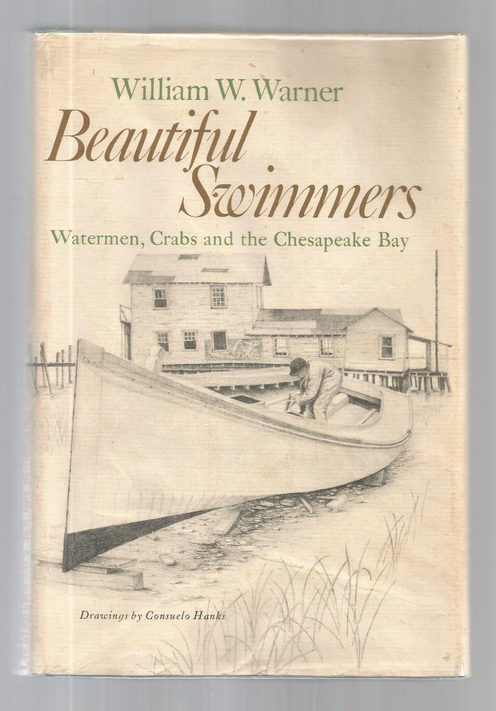Beautiful Swimmers: Watermen, Crabs and the Chesapeake Bay HB/DJ William Warner, William W. Warner; Consuelo Hanks [Drawings]