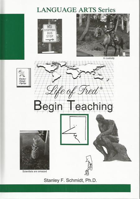 Life of Fred Language Arts Series: Begin Teaching, STANLEY F. SCHMIDT