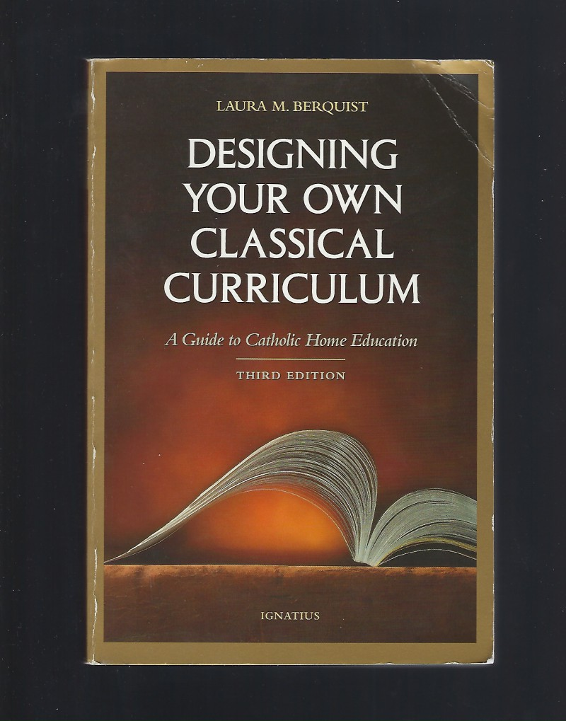 Image for Designing Your Own Classical Curriculum: A Guide to Catholic Home Education