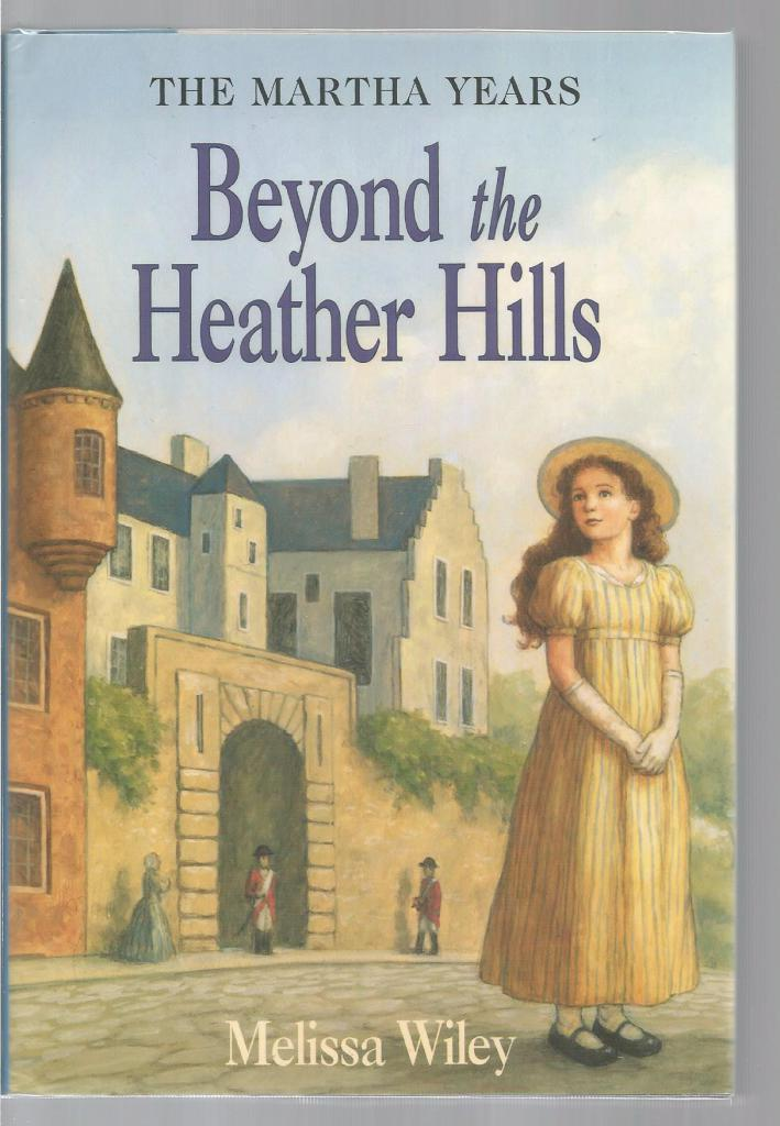 Beyond the Heather Hills 1st Print Out of Print Hardback/Dust Jacket (Little House Martha Years) Melissa Wiley, Melissa Wiley