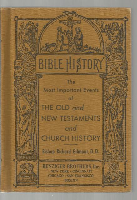 Bible History: The Important Events of the Old and New Testaments and Church History, Rev. Richard Gilmour