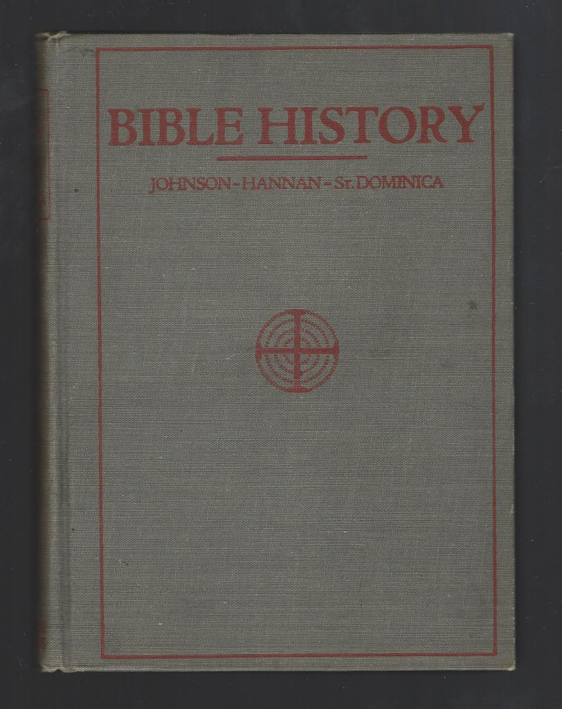 Bible History A Textbook of the Old and New Testaments for Catholic Schools 1931, Rev. George Johnson, Rev. Jerome Hannan, Sister M. Dominica