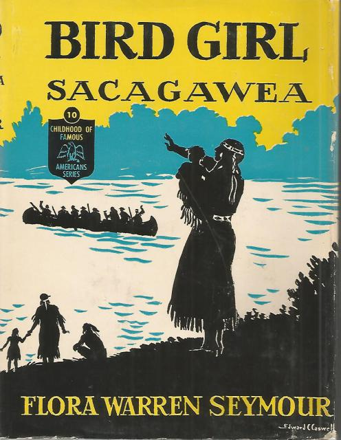 Bird Girl: Sacagawea Childhood of Famous Americans HB/DJ 1945, Flora Warren Seymour