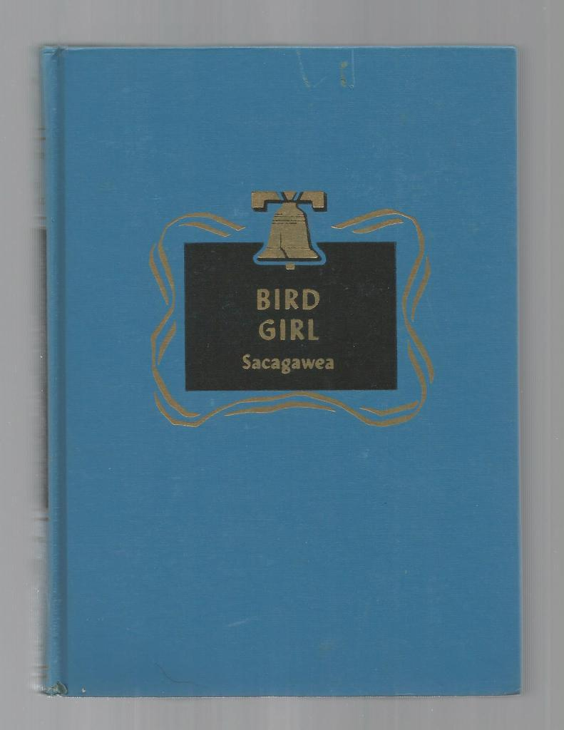 Bird Girl: Sacagawea Childhood of Famous Americans Spencer Press 1945, Flora Warren Seymour