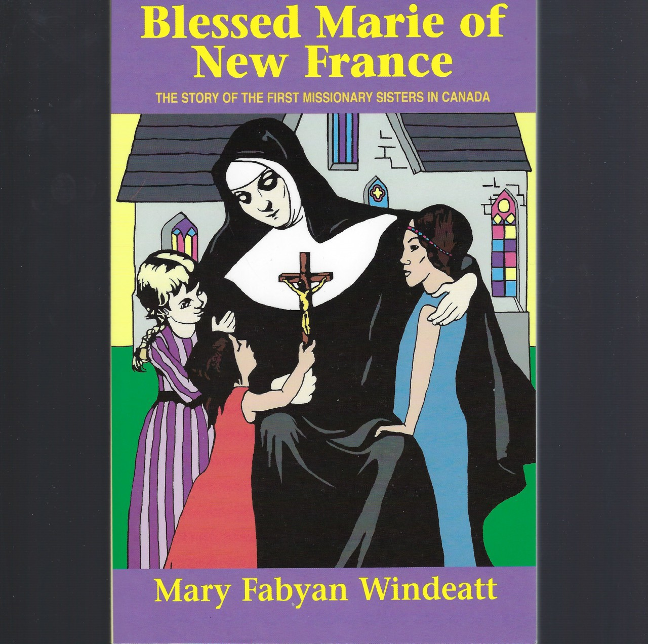 Blessed Marie Of New France Windeatt Saint Book, Mary Fabyan Windeatt