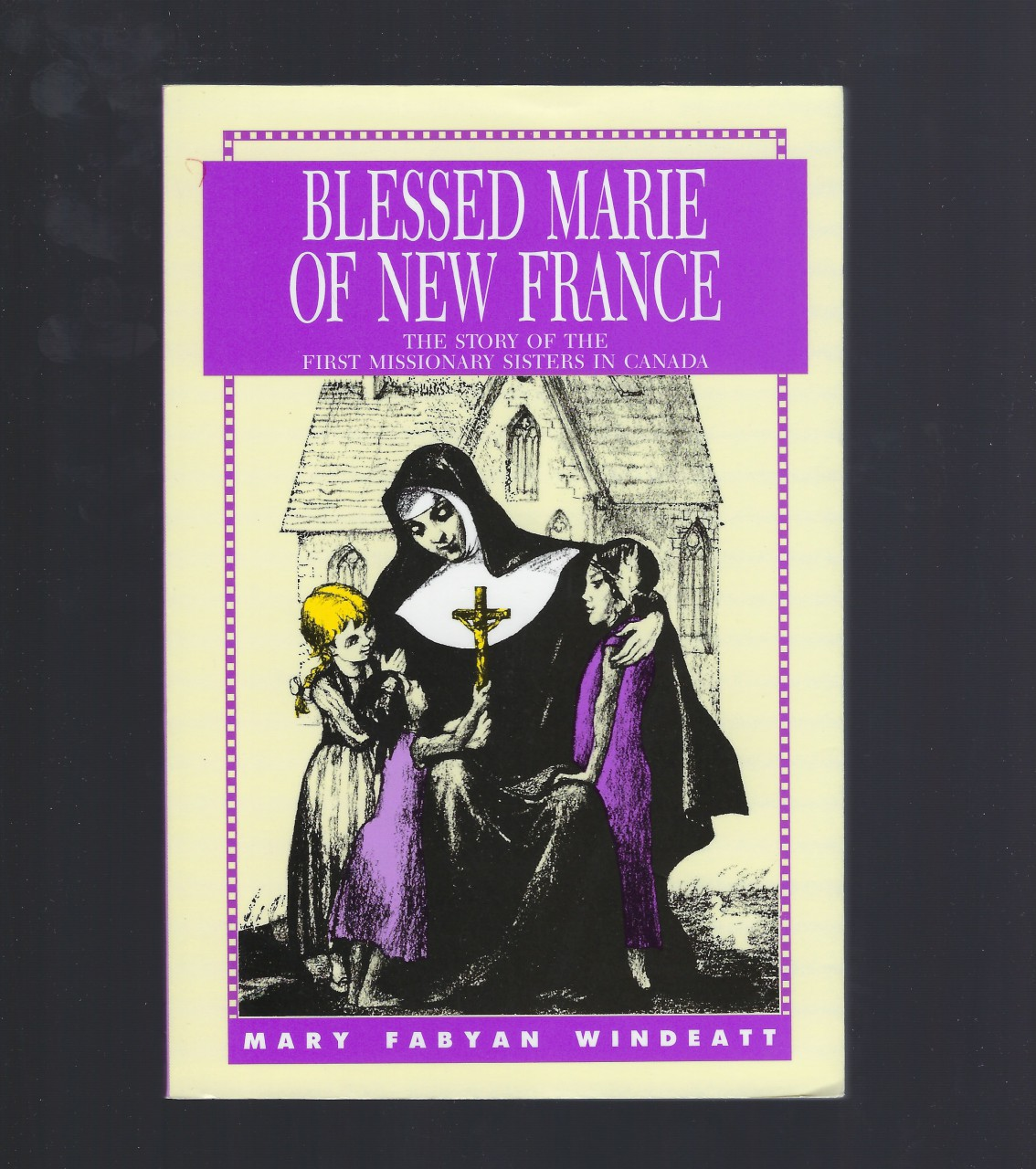 Blessed Marie Of New France (Windeatt), Mary Fabyan Windeatt