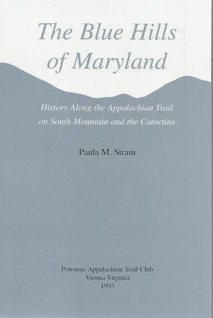 The Blue Hills of Maryland: History Along the Appalachian Trail on South Mountain and the Catoctins, Paula M. Strain