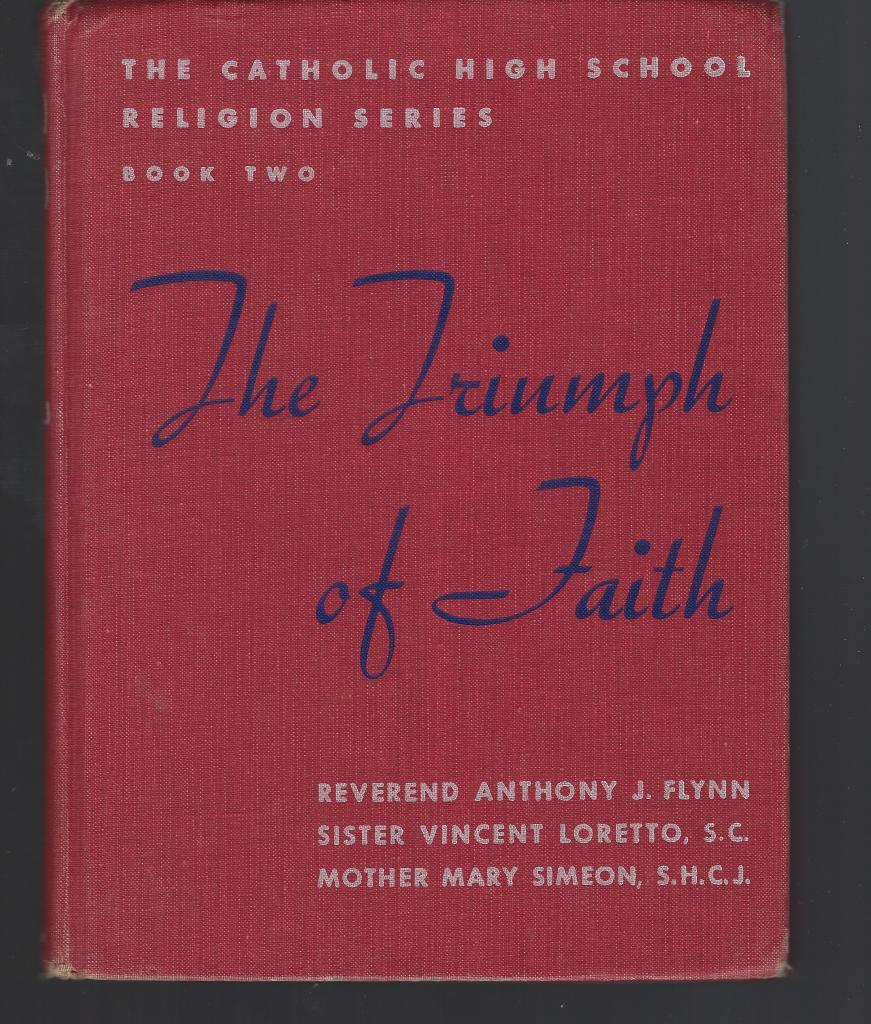 The Triumph of Faith (The Catholic High School Religions Series Book Two), Reverend Anthony J. Flynn; Sister Vincent Loretto SC; Mother Mary Simeon SHCJ