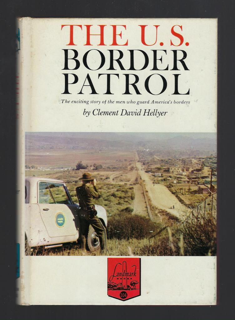 The U. S. Border Patrol with Author Letter #104 Landmark, Clement David Hellyer