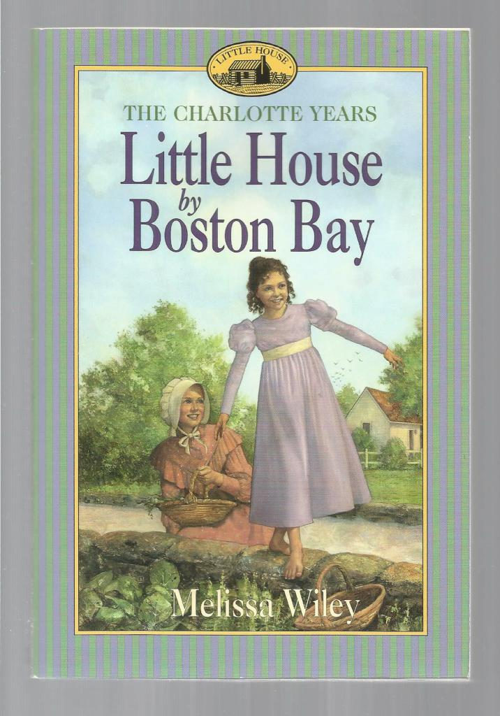 Little House By Boston Bay Signed By Author Little House Charlotte Years, Melissa Wiley; Illustrator-Dan Andreasen