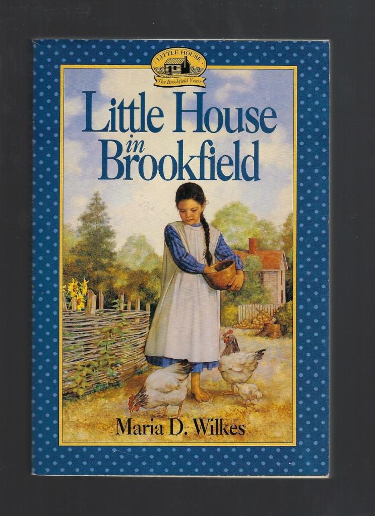 Little House In Brookfield (Bought at Wilder House) Caroline Years Little House Series, Maria D. Wilkes; Illustrator-Dan Andreasen
