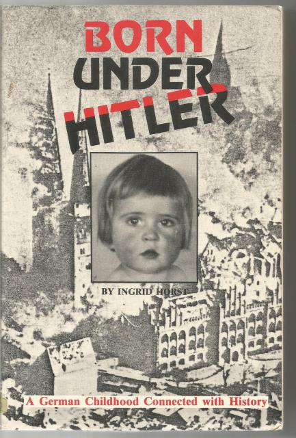 Born Under Hitler Signed By Author A German Childhood Connected with History, Ingrid Horst